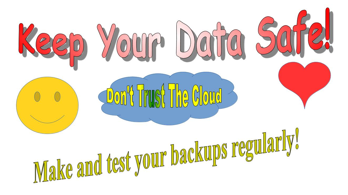 Keep your data safe! Don't trust the cloud. Make and test your backups regularly!